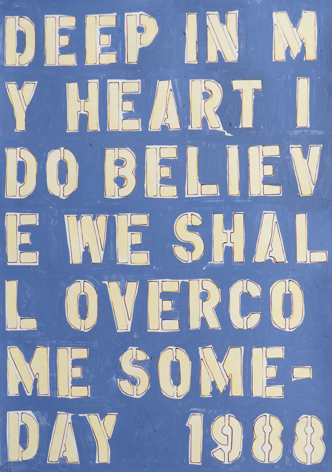 In 1988, Tim Greathouse painted a lyric from the gospel song 'We Shall Overcome.'