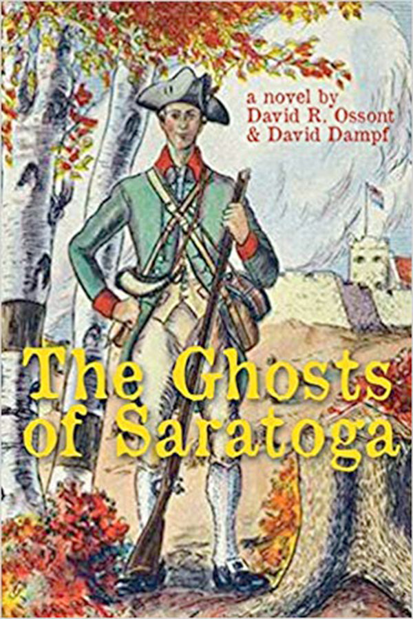 "FICTIONAL HISTORY — A new historical fiction novel, ""The Ghosts of Saratoga,"" by Oneida residents David R. Ossont and David Dampf, is now available through Barnes and Noble and Amazon."