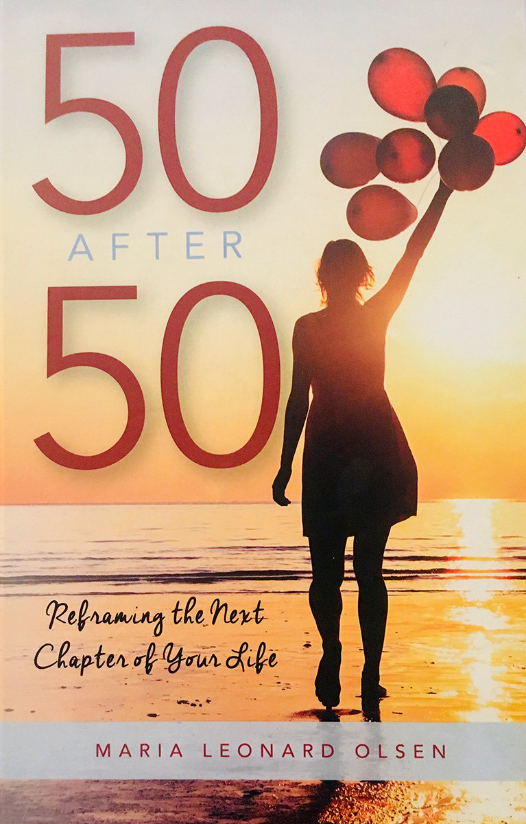 "In her fourth book, ""50 After 50: Reframing the Next Chapter of Your Life,"" author Maria Leonard Olsen shares an intimate look into her own collision course with turning 50."