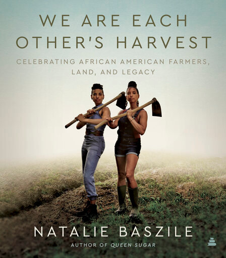 """This image released by Amistad shows """"We Are Each Other's Harvest: Celebrating African American Farmers, Land, and Legacy,"""" by Natalie Baszile. (Amistad via AP)"""