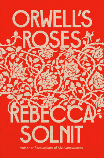 """This cover image released by Viking shows """"Orwell's Roses"""" by Rebecca Solnit. (Viking via AP)"""