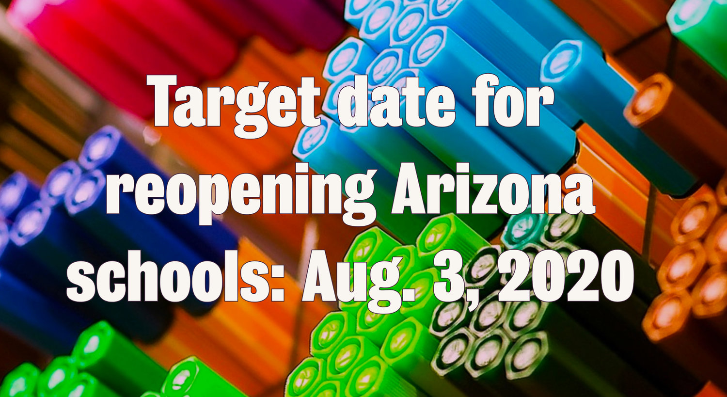 Arizona schools are working to reopen Aug. 3 for the 2020-21 academic year if deemed safe by public health officials.